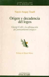 Tusell Aragay, Origen y decadencia del logos Giorgio Colli y la afirmación del pensamiento trágico
