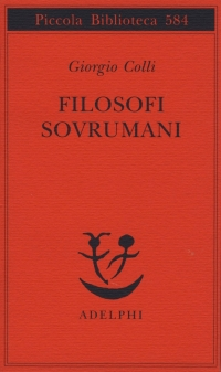 Giorgio Colli, Filosofi sovrumani, ed. Adelphi
