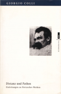Giorgio Colli, Distanz und Pathos : Einleitungen zu Nietzsches Werken